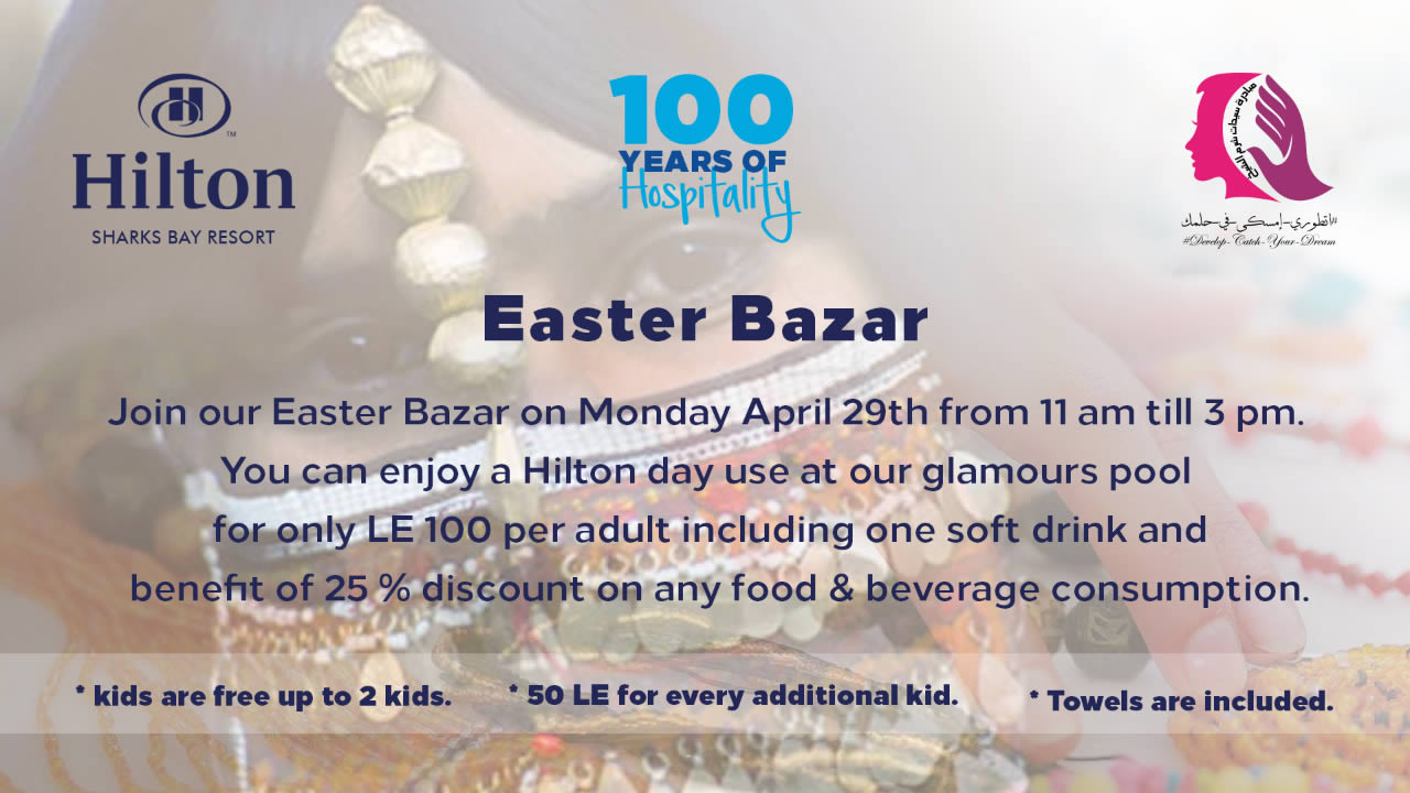 Join our Easter Bazar on Monday April 29th 11am - 3pm with Pool Day Use for only 100LE @ Hilton Sharks Bay Resort